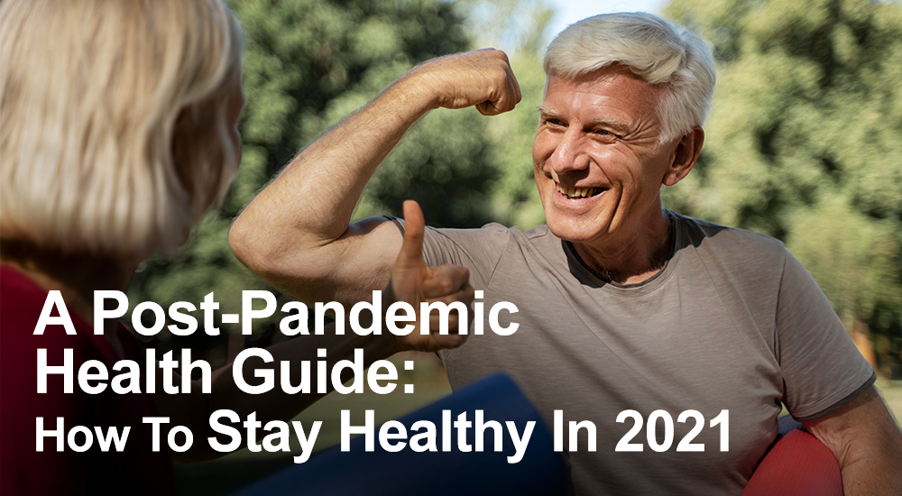 A Post Pandemic Health Guide How To Stay Healthy In 2021